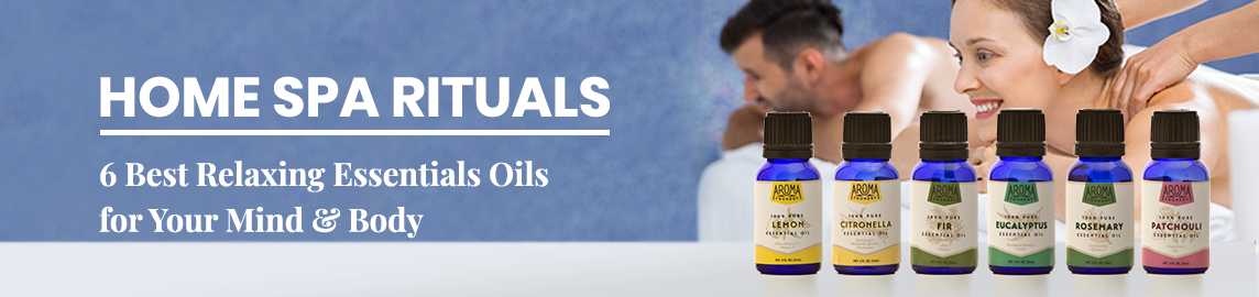 Home Spa Rituals: 6 Best Relaxing Essentials Oils for Your Mind & Body