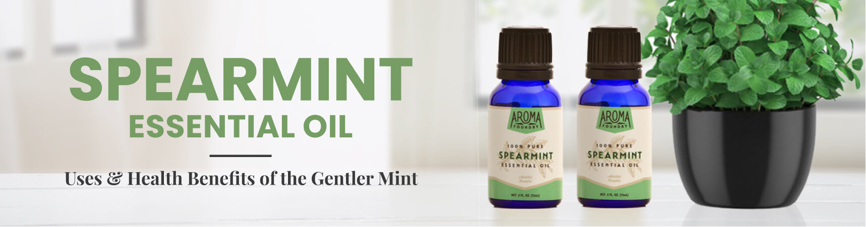 Spearmint Essential Oil: Uses & Health Benefits of the Gentler Mint