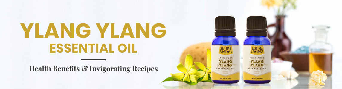 Ylang Ylang Essential Oil: Health Benefits & Invigorating Recipes