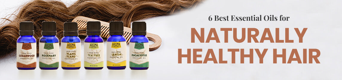 6 Best Essential Oils for Naturally Healthy Hair