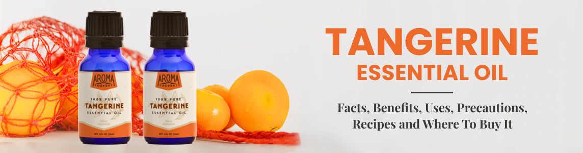How to Make the Most Out of Tangerine Essential Oil: Benefits, Uses and Precautions