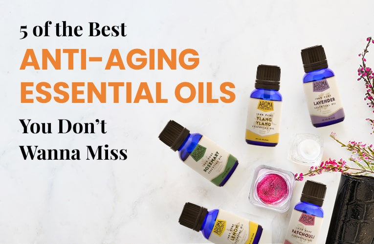 5 of the Best Anti-aging Essential Oils You Don't Want to Miss
