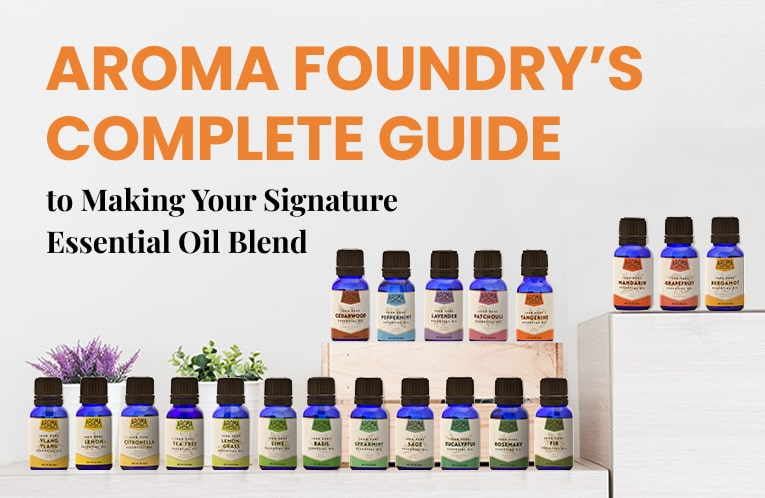 Aroma Foundry's Complete Guide to Making Your Signature Essential Oil Blend