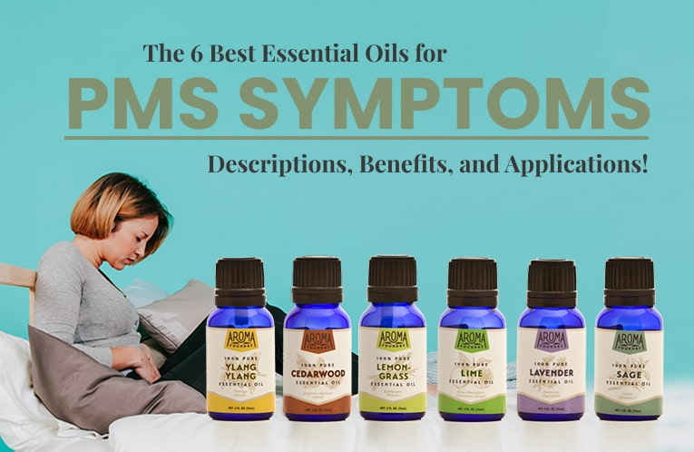 The 6 Best Essential Oils for PMS Symptoms: Descriptions, Benefits, and Applications