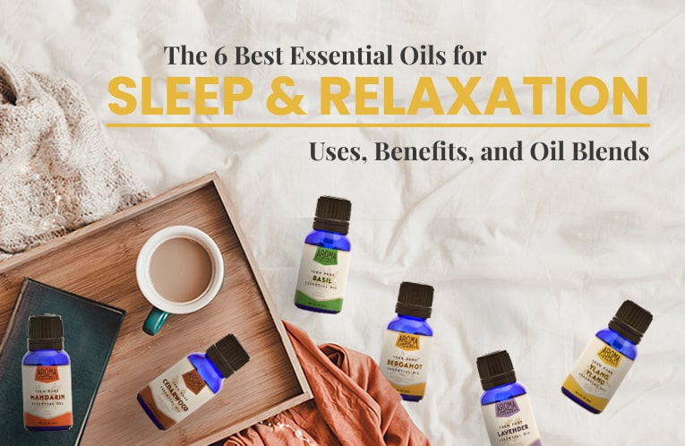 The 6 Best Essential Oils for Sleep and Relaxation: Uses, Benefits and Oil Blends