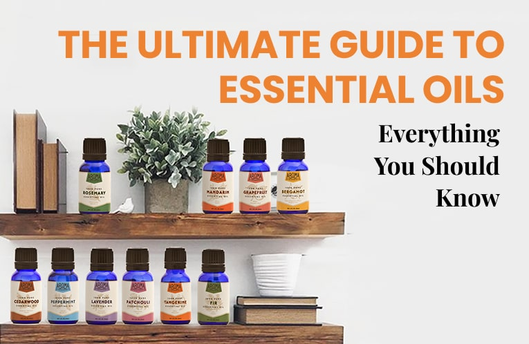 The Ultimate Guide To Essential Oils: Everything You Should Know