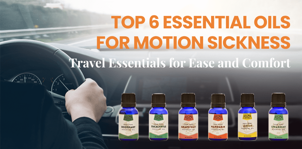 Top 6 Essential Oils for Motion Sickness: Travel Essentials for Ease and Comfort (Updated 2020)