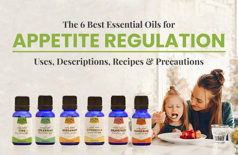 The 6 Best Essential Oils for Appetite Regulation: Descriptions, Benefits, Recipes, and More!
