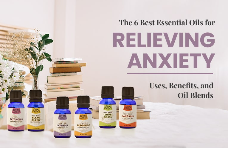 The 6 Best Essential Oils for Relieving Anxiety: Benefits, Uses, Recipes, and Precautions