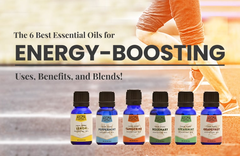 Top 6 Energy-Boosting Essential Oils: Uses, Benefits and Blends