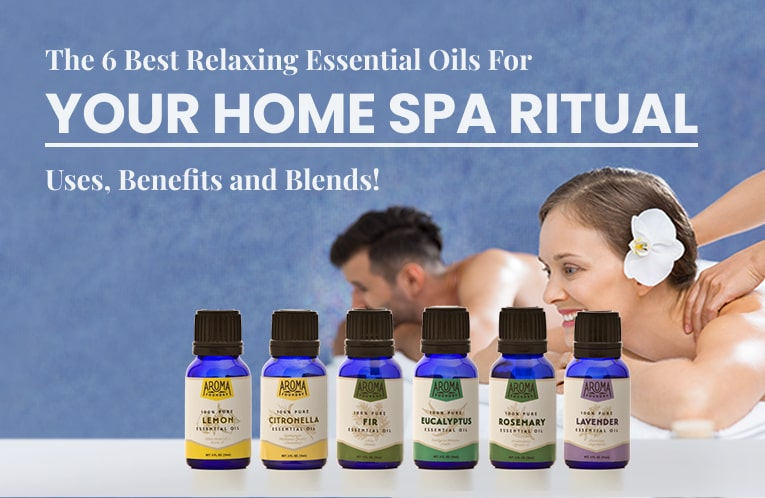 The 6 Best Relaxing Essential Oils For Your Home Spa Ritual: Uses, Benefits and Blends