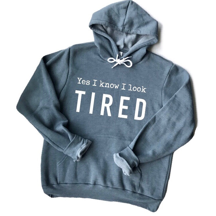Yes I Know I Look Tired Hoodie