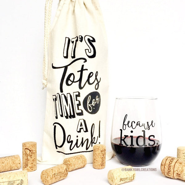 Because Kids™ Wine Glass + It's Totes Time for a Drink Tote