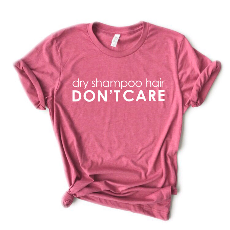Dry Shampoo Hair Don't Care - Tee of the Month