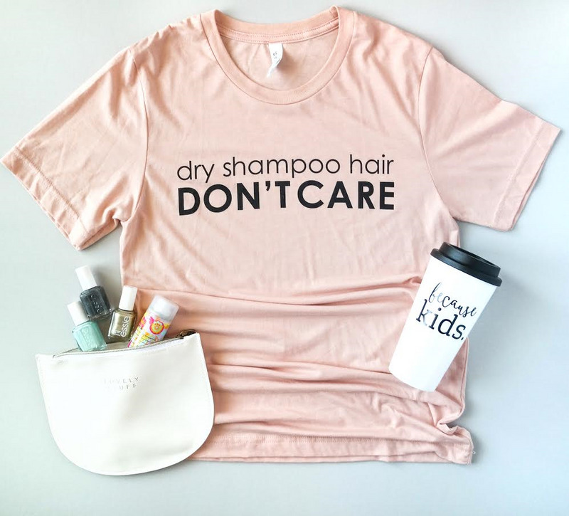 Dry Shampoo Hair, Don't Care Tee