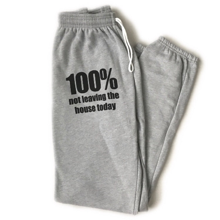 100% Not Leaving The House Today Sweatpants