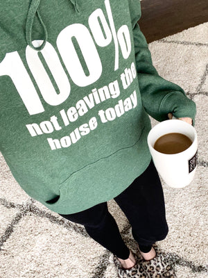 100% Not Leaving The House Today Hoodie