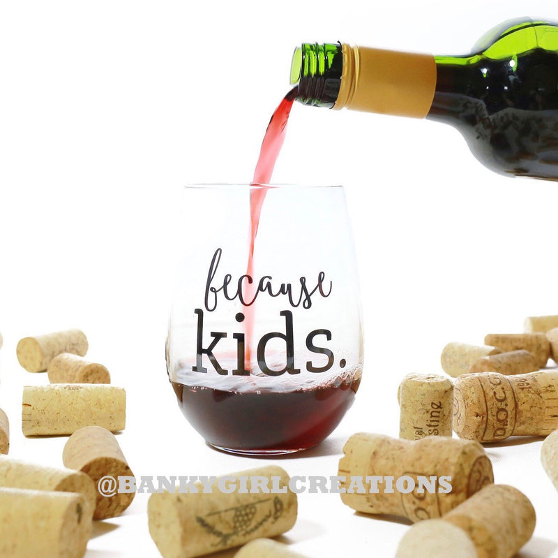 Because Kids™ Wine Glass - The Original
