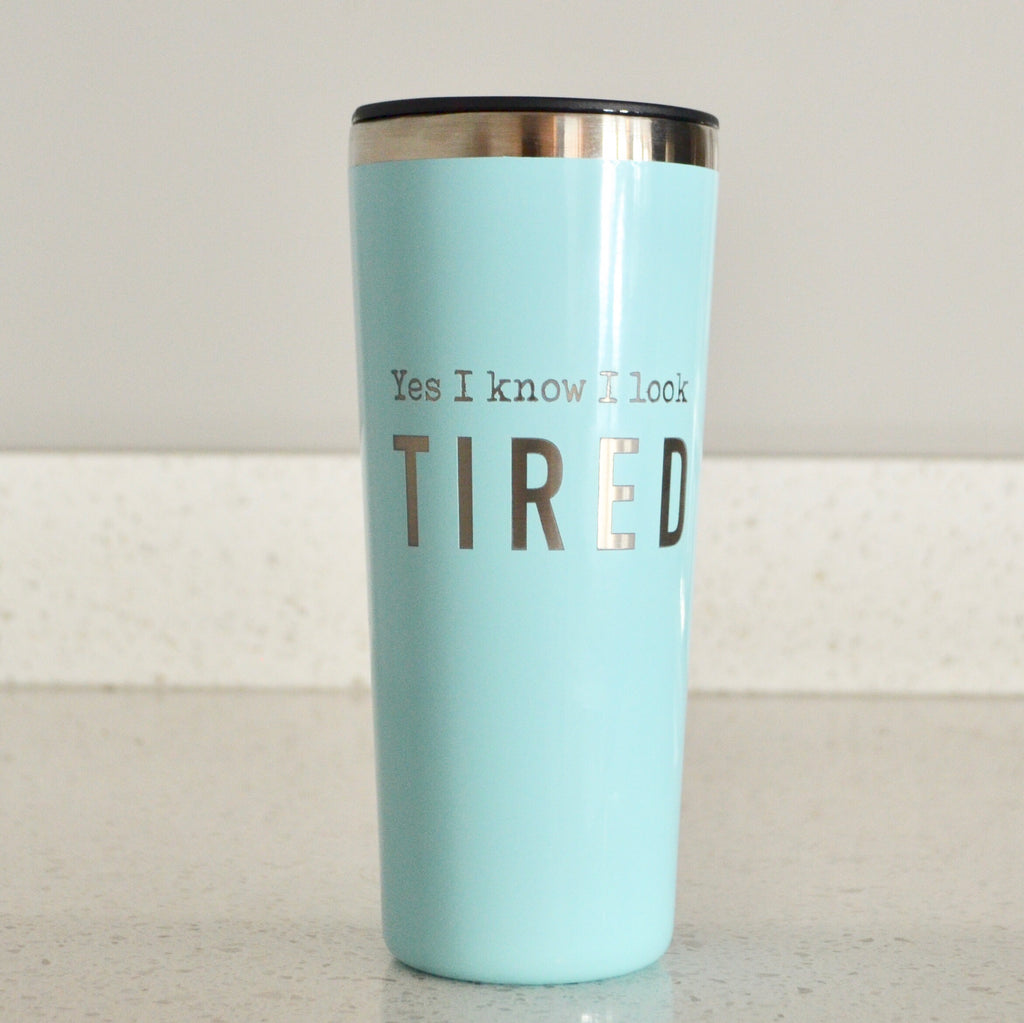 Yes I Know I Look Tired Stainless Steel Tumbler - Seafoam