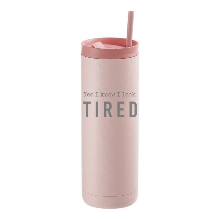 Yes I Know I Look Tired Stainless Steel Tumbler - Matte Blush 20 oz