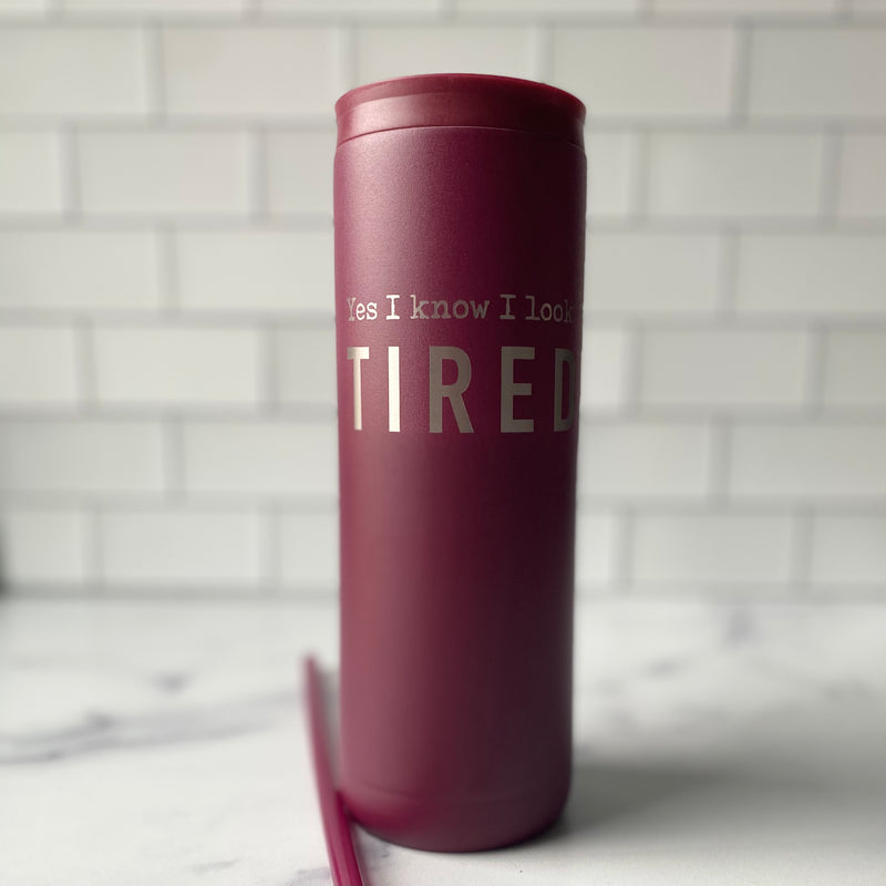 Yes I Know I Look Tired Stainless Steel Tumbler - Matte Rosewood 20 oz