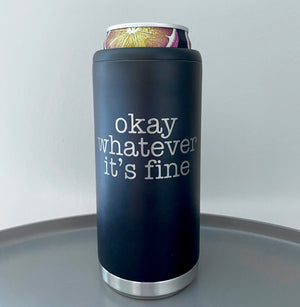 Okay Whatever It's Fine Stainless Steel Skinny Can Cooler - Matte Black