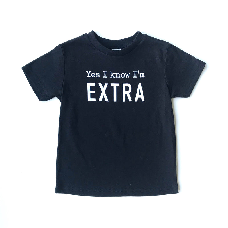 Yes I Know I'm Extra Kid Tee