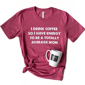 Totally Average Mom T-shirt