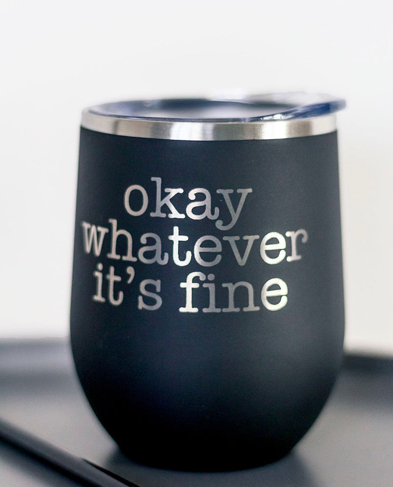 Okay Whatever It's Fine Beverage Tumbler - Matte Black
