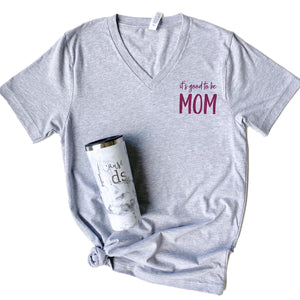 It's Good To Be Mom V-neck Tee