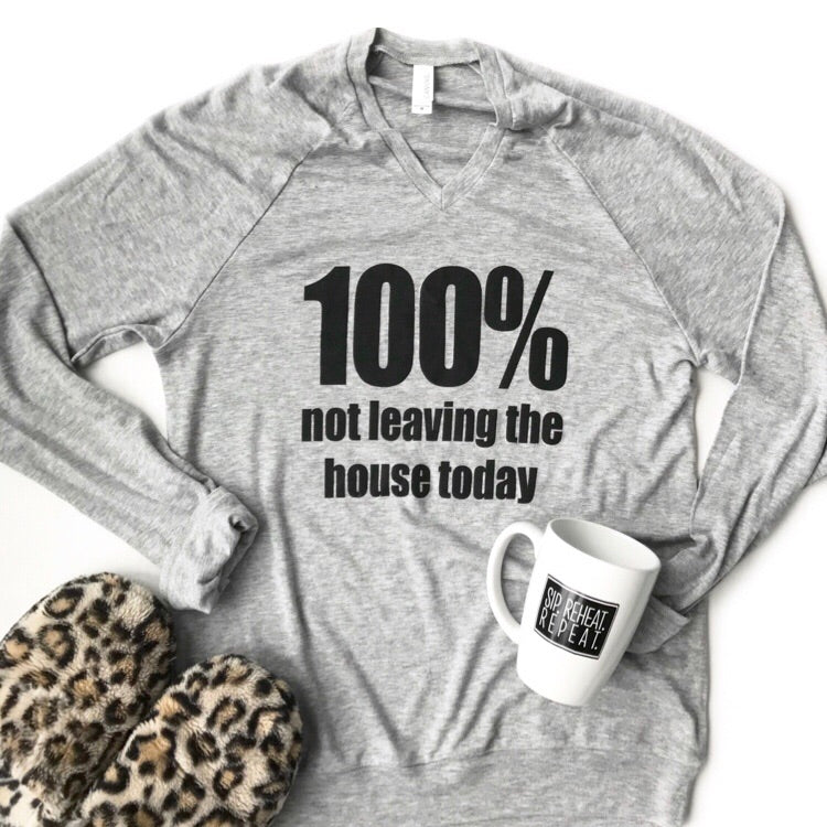 100% Not Leaving The House Today Lightweight Sweatshirt