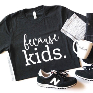 Because Kids™ Tee - The Original