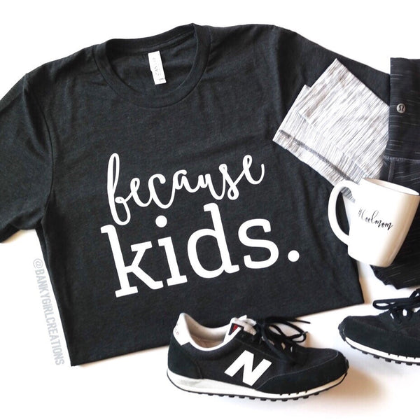 because kids shirt