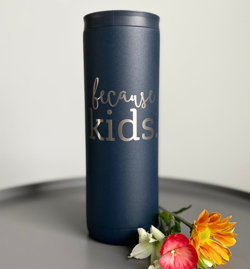 Because Kids Stainless Steel Tumbler 20 oz - Matte Midnight