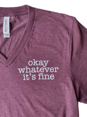 Okay Whatever It's Fine V-neck Tee