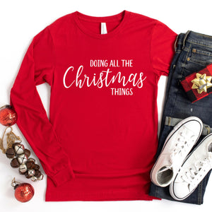 Doing All The Christmas Things Long Sleeve Shirt