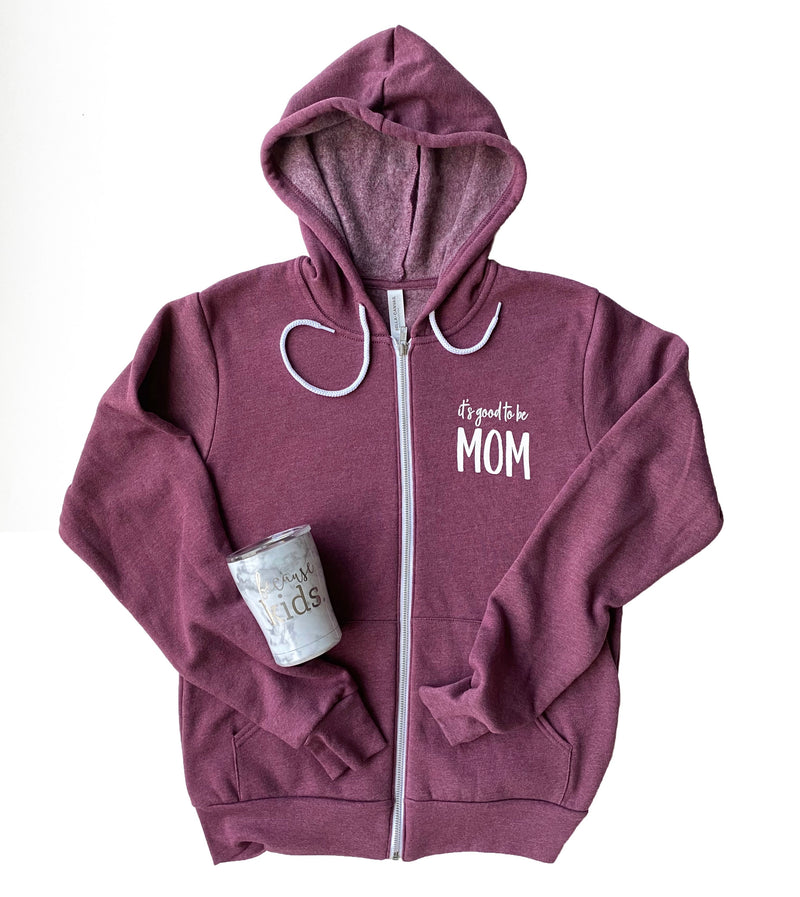 It's Good To Be Mom Zip Up Hoodie