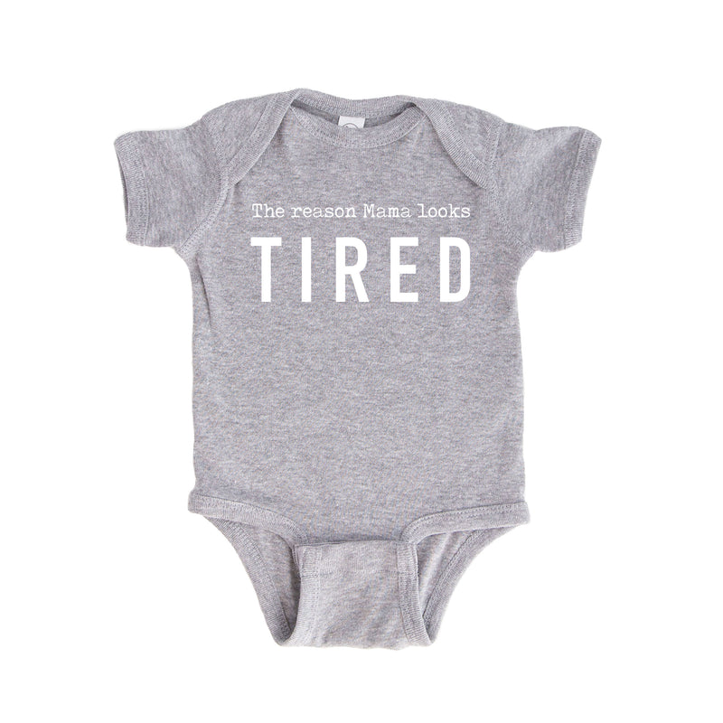The Reason Mama Looks Tired Onesie and Tee