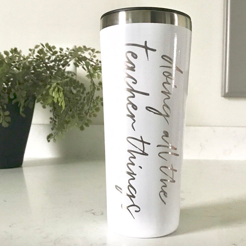 Doing All The Teacher Things Stainless Steel Tumbler - White