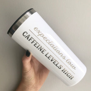 Expectations Low, Caffeine Levels High Stainless Steel Tumbler - White