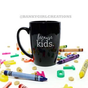 Because Kids™ Mug - The Original