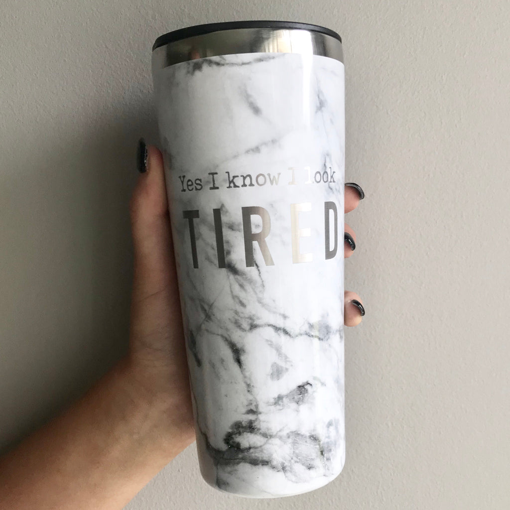 Yes I Know I Look Tired Stainless Steel Tumbler - Marble