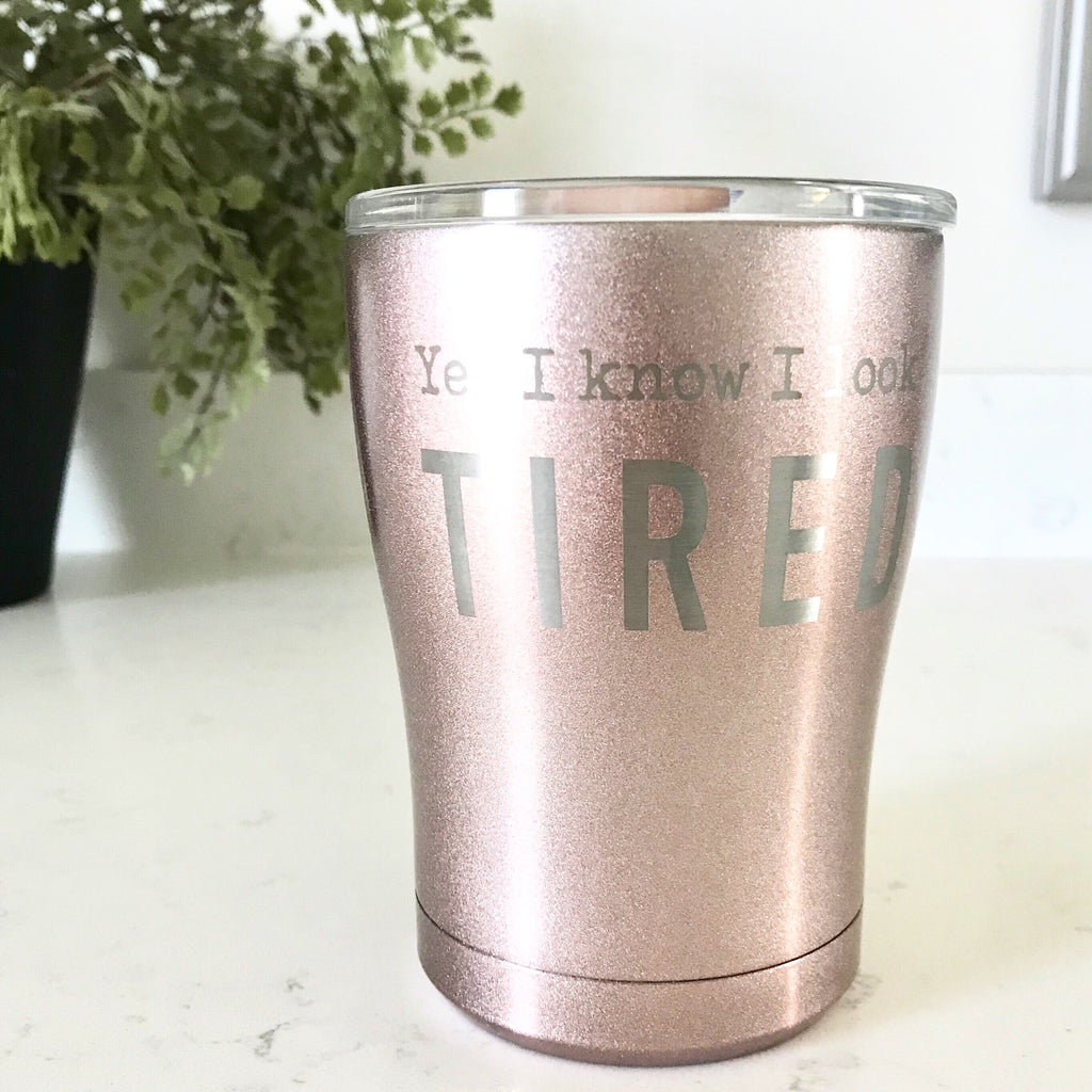 Yes I Know I Look Tired Stainless Steel Rollie Tumbler - Rose Gold