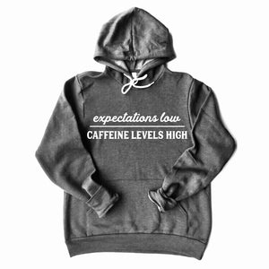 Expectations Low Caffeine Levels High Hoodie Dark Heather Gray