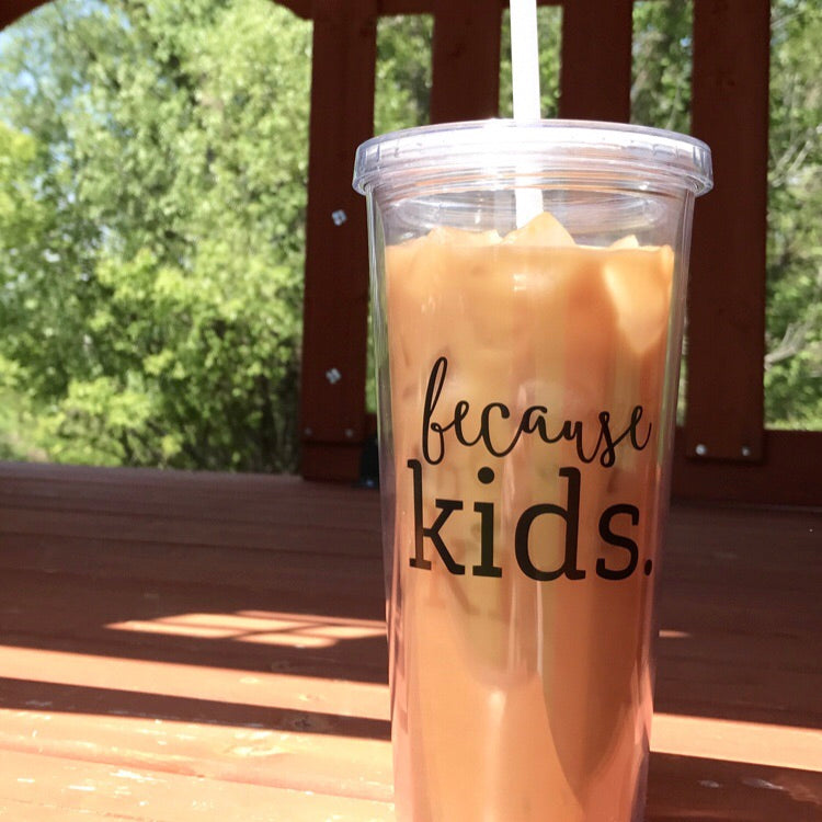 Because Kids™ Straw Tumbler