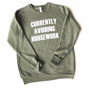 Currently Avoiding Housework Pullover - Military Green