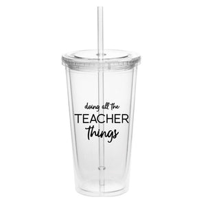 Doing All The Teacher Things Straw Tumbler