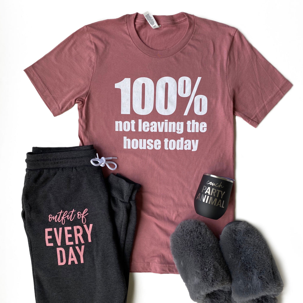 100% Not Leaving The House Today T-shirt - Mauve