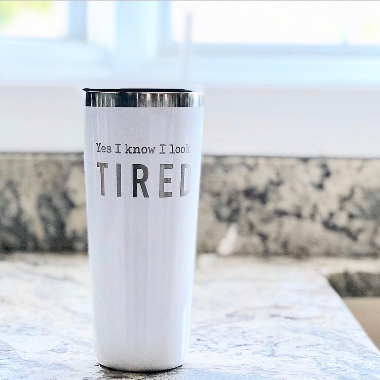 Yes I Know I Look Tired White Stainless Steel Tumbler