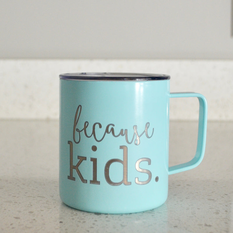 Because Kids Stainless Steel Mug Tumbler